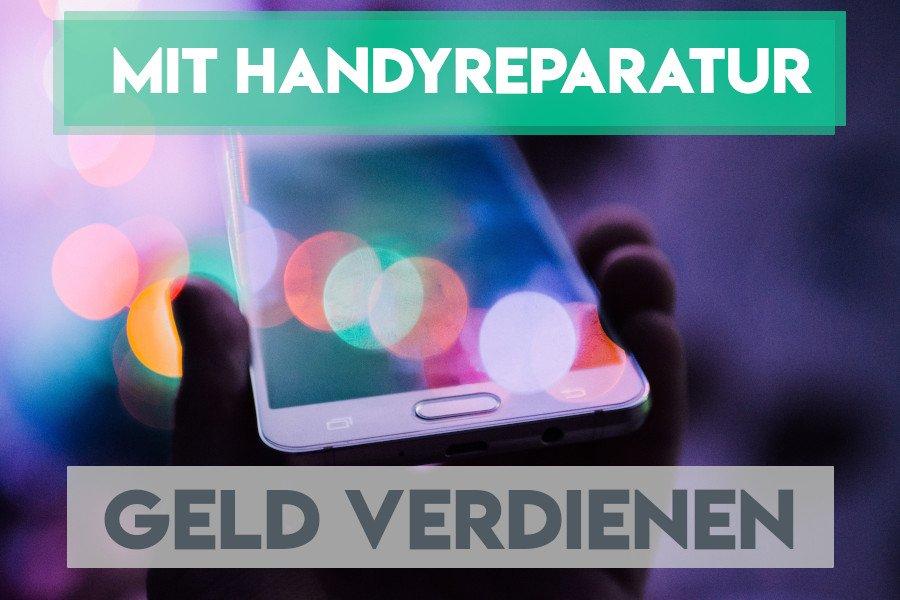 Mit Smartphone Reparatur Geld verdienen