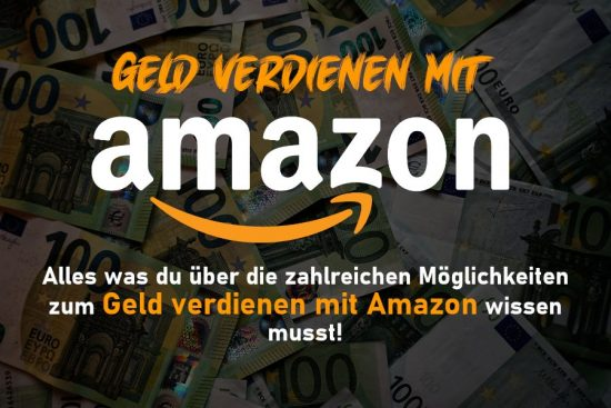 12 Möglichkeiten um mit Amazon Geld verdienen zu können!