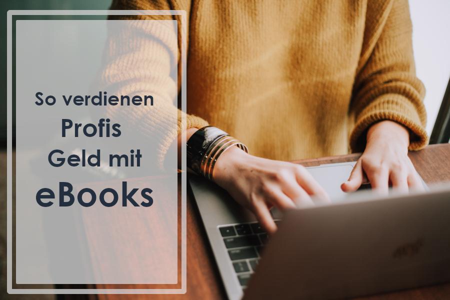 So verdienen Profis Geld mit E-Books