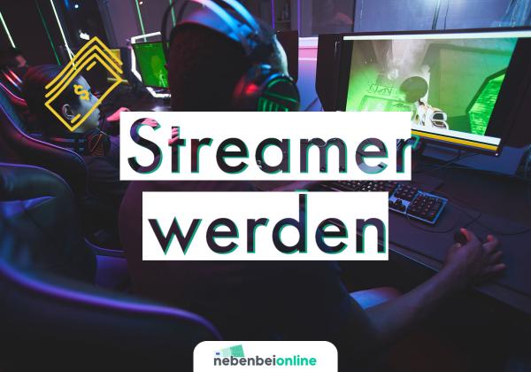 Streamer werden
